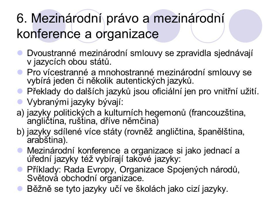 6. Mezinárodní právo a mezinárodní konference a organizace Dvoustranné mezinárodní smlouvy se zpravidla sjednávají v jazycích obou států. Pro vícestra