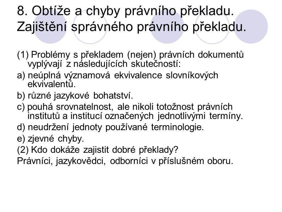 8. Obtíže a chyby právního překladu. Zajištění správného právního překladu. (1) Problémy s překladem (nejen) právních dokumentů vyplývají z následujíc