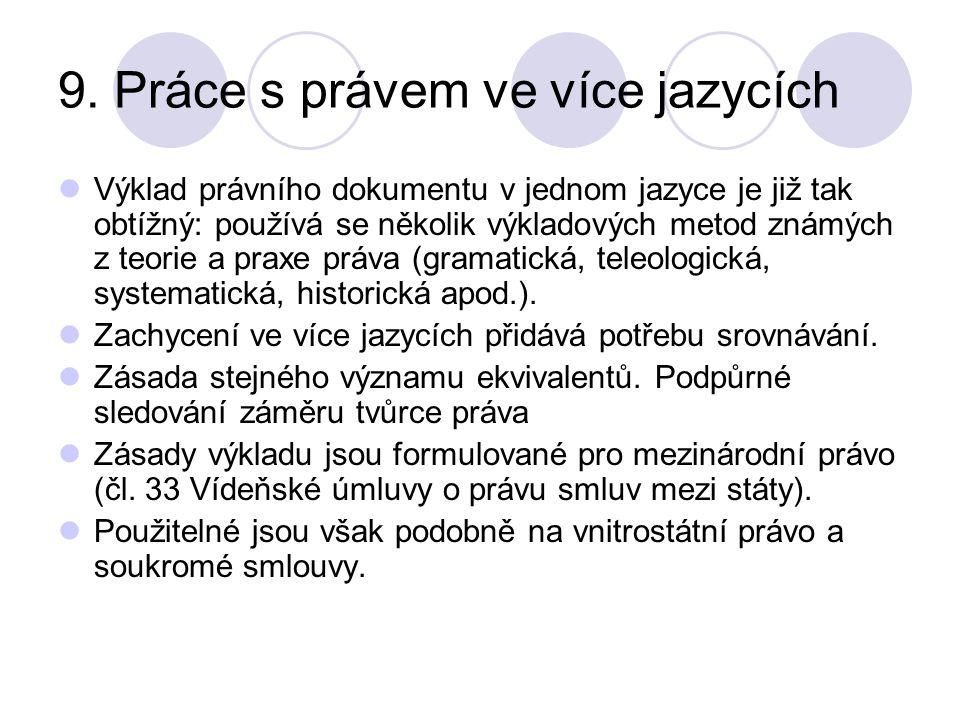 9. Práce s právem ve více jazycích Výklad právního dokumentu v jednom jazyce je již tak obtížný: používá se několik výkladových metod známých z teorie