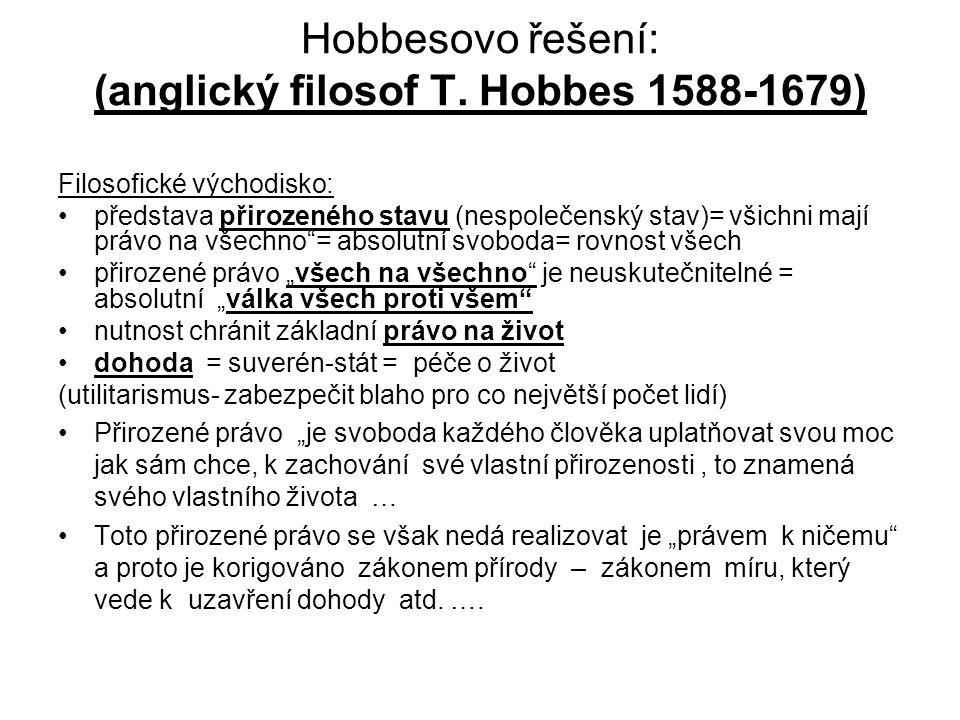 Hobbesovo řešení: (anglický filosof T. Hobbes 1588-1679) Filosofické východisko: představa přirozeného stavu (nespolečenský stav)= všichni mají právo