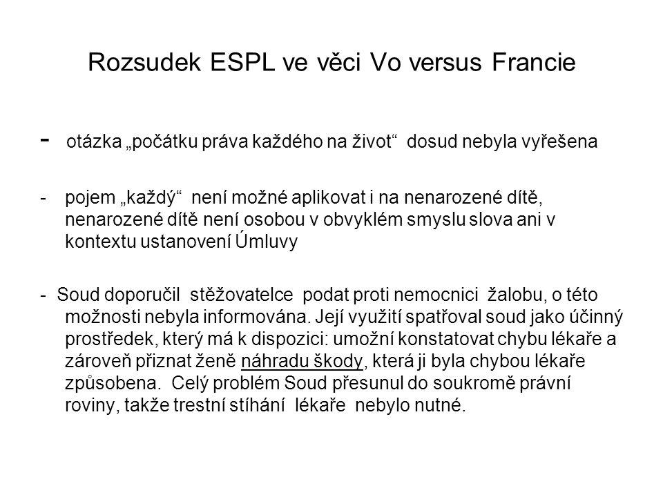 """Rozsudek ESPL ve věci Vo versus Francie - otázka """"počátku práva každého na život"""" dosud nebyla vyřešena -pojem """"každý"""" není možné aplikovat i na nenar"""