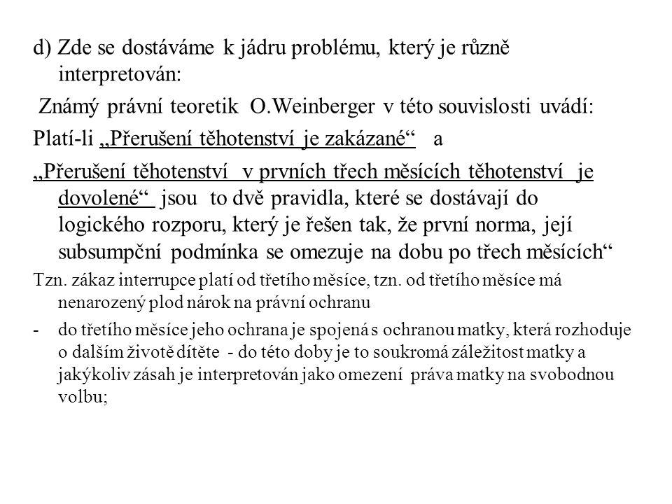 """d) Zde se dostáváme k jádru problému, který je různě interpretován: Známý právní teoretik O.Weinberger v této souvislosti uvádí: Platí-li """"Přerušení t"""