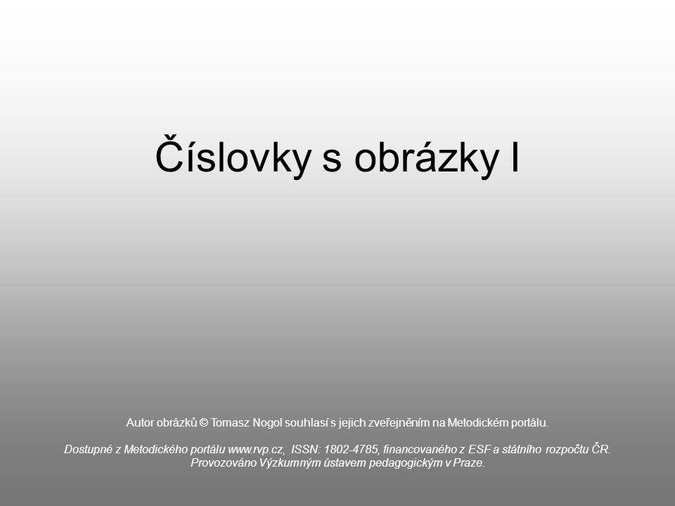Číslovky s obrázky I Autor obrázků © Tomasz Nogol souhlasí s jejich zveřejněním na Metodickém portálu. Dostupné z Metodického portálu www.rvp.cz, ISSN