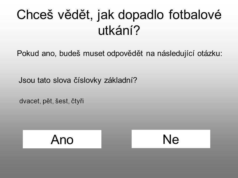 Pokud ano, budeš muset odpovědět na následující otázku: Chceš vědět, jak dopadlo fotbalové utkání? Jsou tato slova číslovky základní? dvacet, pět, šes