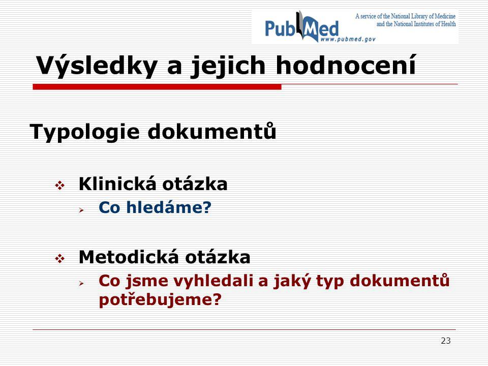 23 Výsledky a jejich hodnocení Typologie dokumentů  Klinická otázka  Co hledáme.