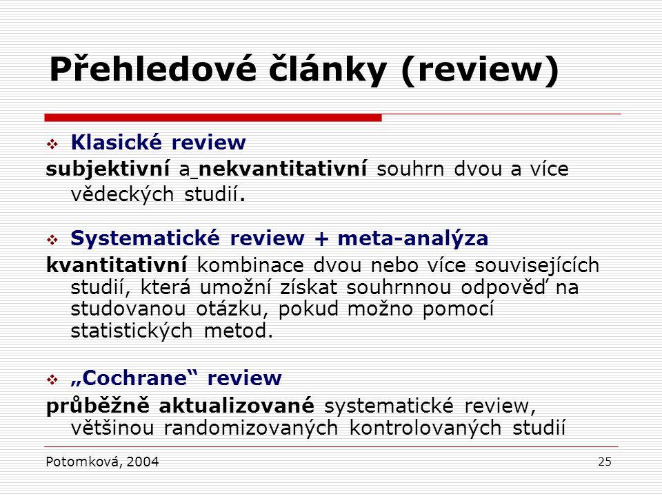 25 Přehledové články (review)  Klasické review subjektivní a nekvantitativní souhrn dvou a více vědeckých studií.