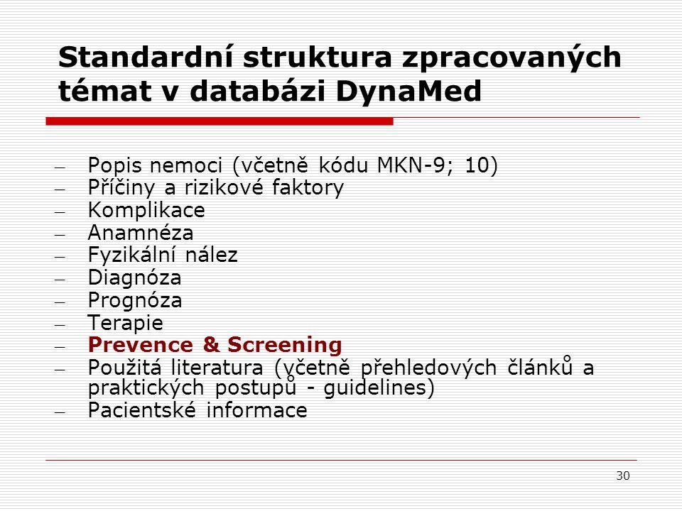 30 Standardní struktura zpracovaných témat v databázi DynaMed – Popis nemoci (včetně kódu MKN-9; 10) – Příčiny a rizikové faktory – Komplikace – Anamnéza – Fyzikální nález – Diagnóza – Prognóza – Terapie – Prevence & Screening – Použitá literatura (včetně přehledových článků a praktických postupů - guidelines) – Pacientské informace