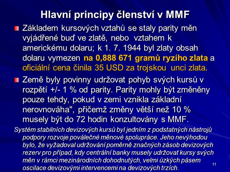 Hlavní principy členství v MMF Základem kursových vztahů se staly parity měn vyjádřené buď ve zlatě, nebo vztahem k americkému dolaru; k 1. 7. 1944 by