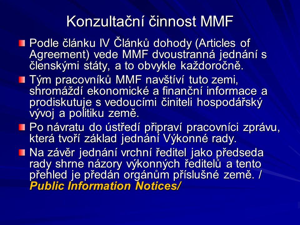 Konzultační činnost MMF Podle článku IV Článků dohody (Articles of Agreement) vede MMF dvoustranná jednání s členskými státy, a to obvykle každoročně.