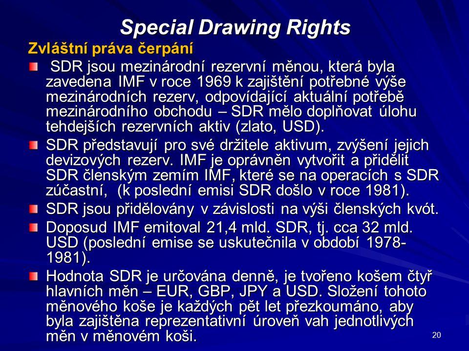 Special Drawing Rights Zvláštní práva čerpání Zvláštní práva čerpání SDR jsou mezinárodní rezervní měnou, která byla zavedena IMF v roce 1969 k zajišt
