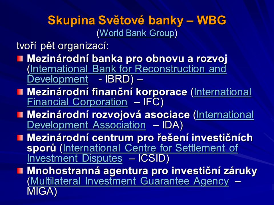 Skupina Světové banky – WBG (World Bank Group) Skupina Světové banky – WBG (World Bank Group) World Bank GroupWorld Bank Group tvoří pět organizací: M