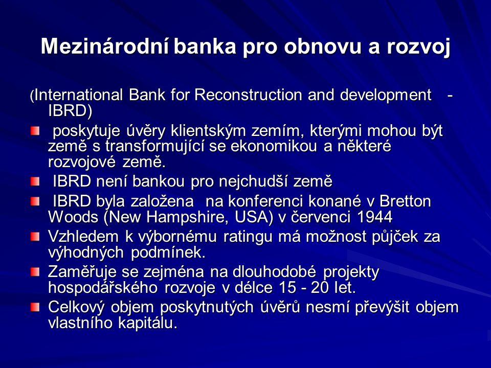 Mezinárodní banka pro obnovu a rozvoj ( International Bank for Reconstruction and development - IBRD) poskytuje úvěry klientským zemím, kterými mohou