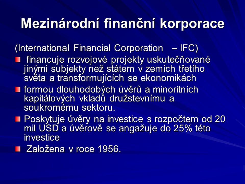 Mezinárodní finanční korporace (International Financial Corporation – IFC) financuje rozvojové projekty uskutečňované jinými subjekty než státem v zem