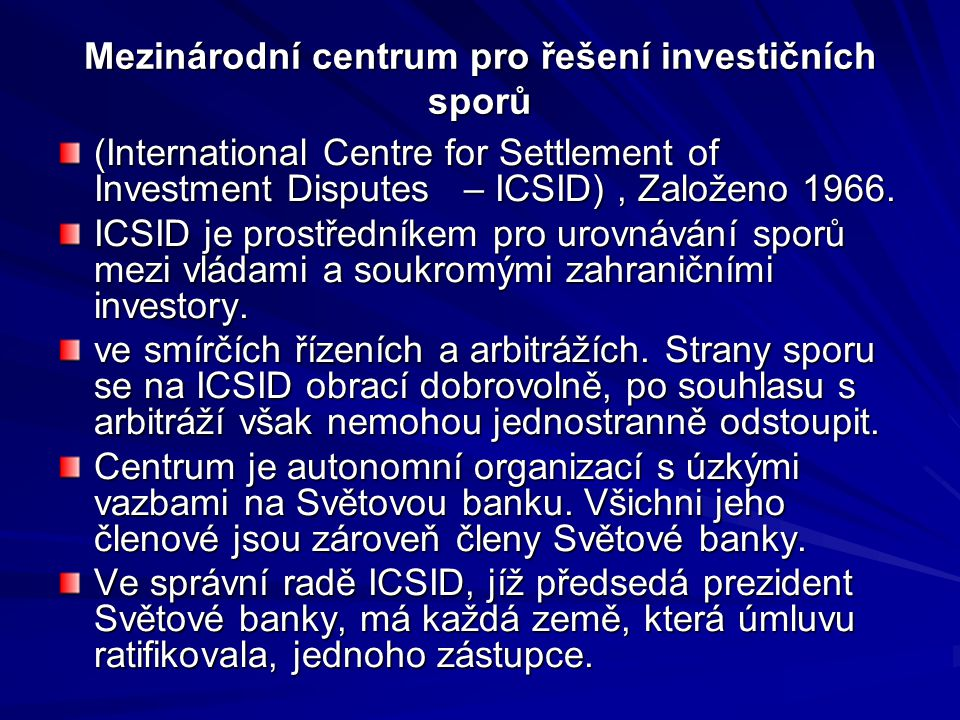 Mezinárodní centrum pro řešení investičních sporů (International Centre for Settlement of Investment Disputes – ICSID), Založeno 1966. ICSID je prostř