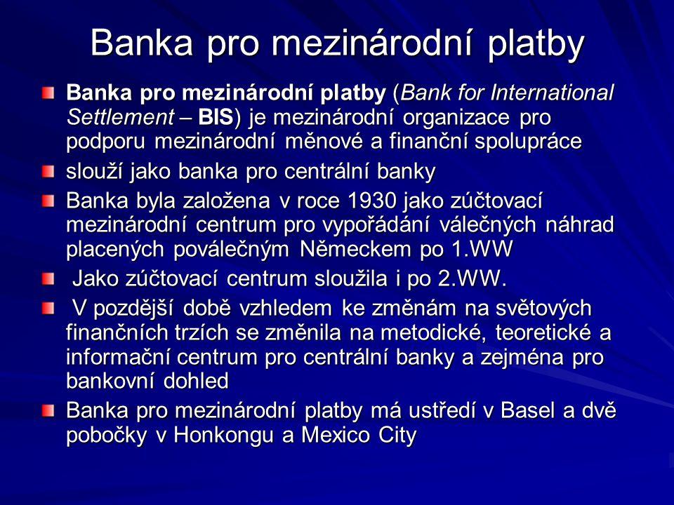 Banka pro mezinárodní platby Banka pro mezinárodní platby (Bank for International Settlement – BIS) je mezinárodní organizace pro podporu mezinárodní