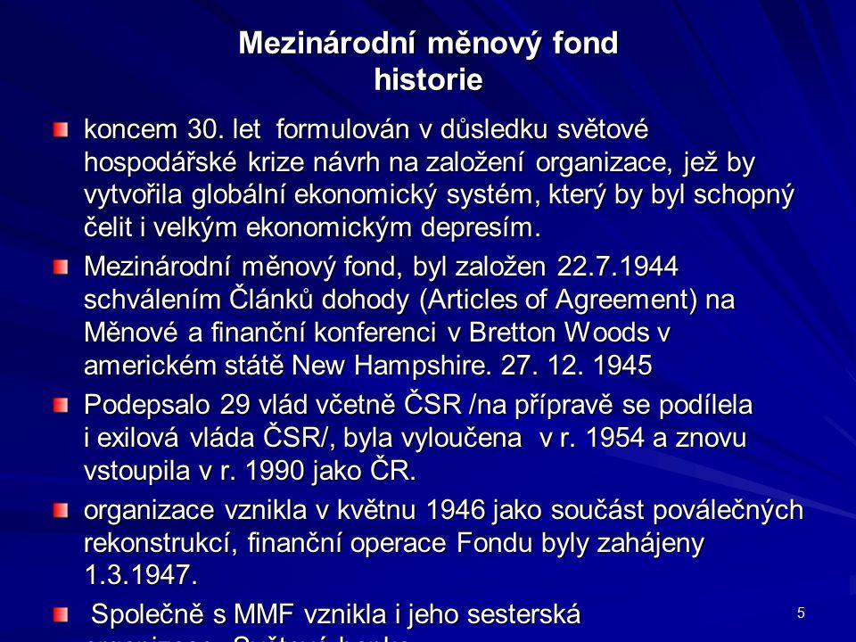 Mezinárodní měnový fond historie koncem 30. let formulován v důsledku světové hospodářské krize návrh na založení organizace, jež by vytvořila globáln