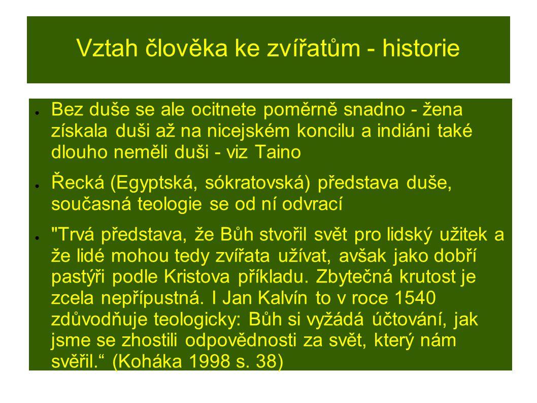 Vztah člověka ke zvířatům - historie ● Bez duše se ale ocitnete poměrně snadno - žena získala duši až na nicejském koncilu a indiáni také dlouho neměl