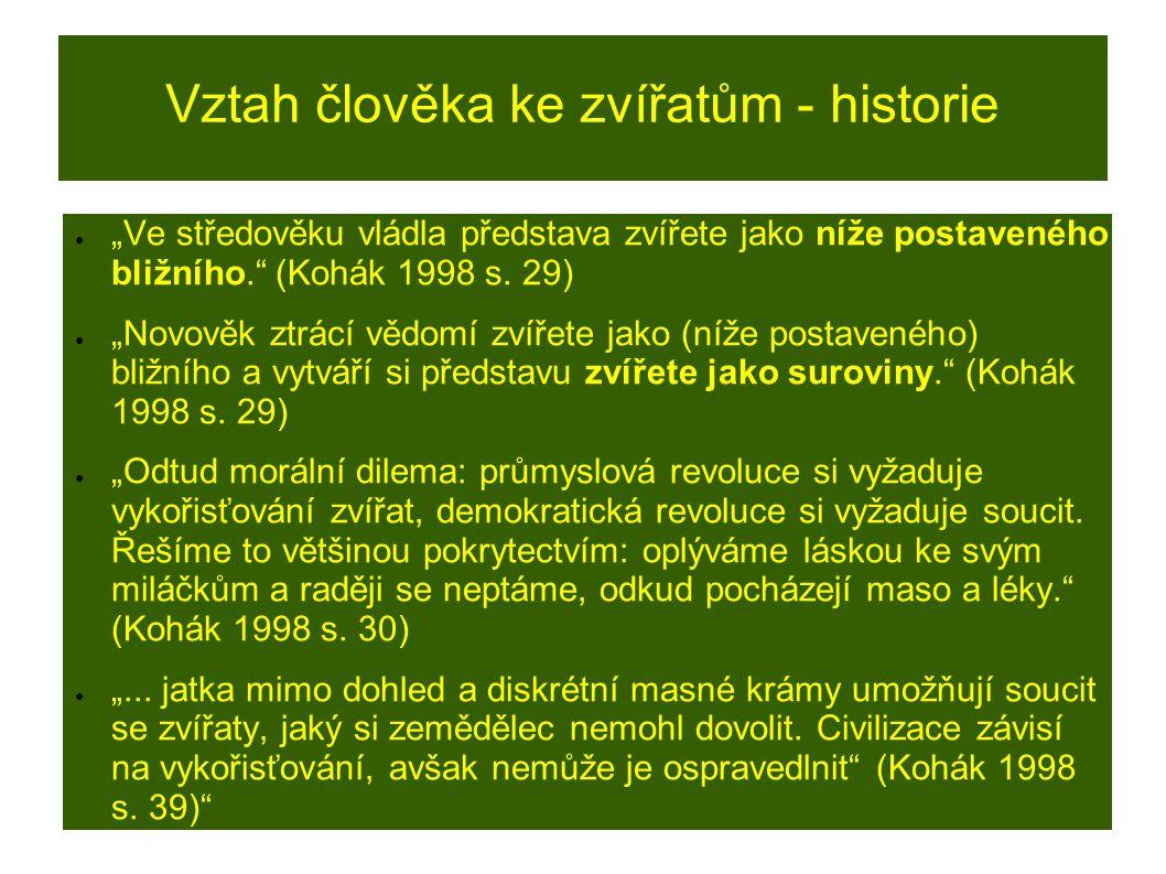"""Vztah člověka ke zvířatům - historie ● """"Ve středověku vládla představa zvířete jako níže postaveného bližního."""" (Kohák 1998 s. 29) ● """"Novověk ztrácí v"""