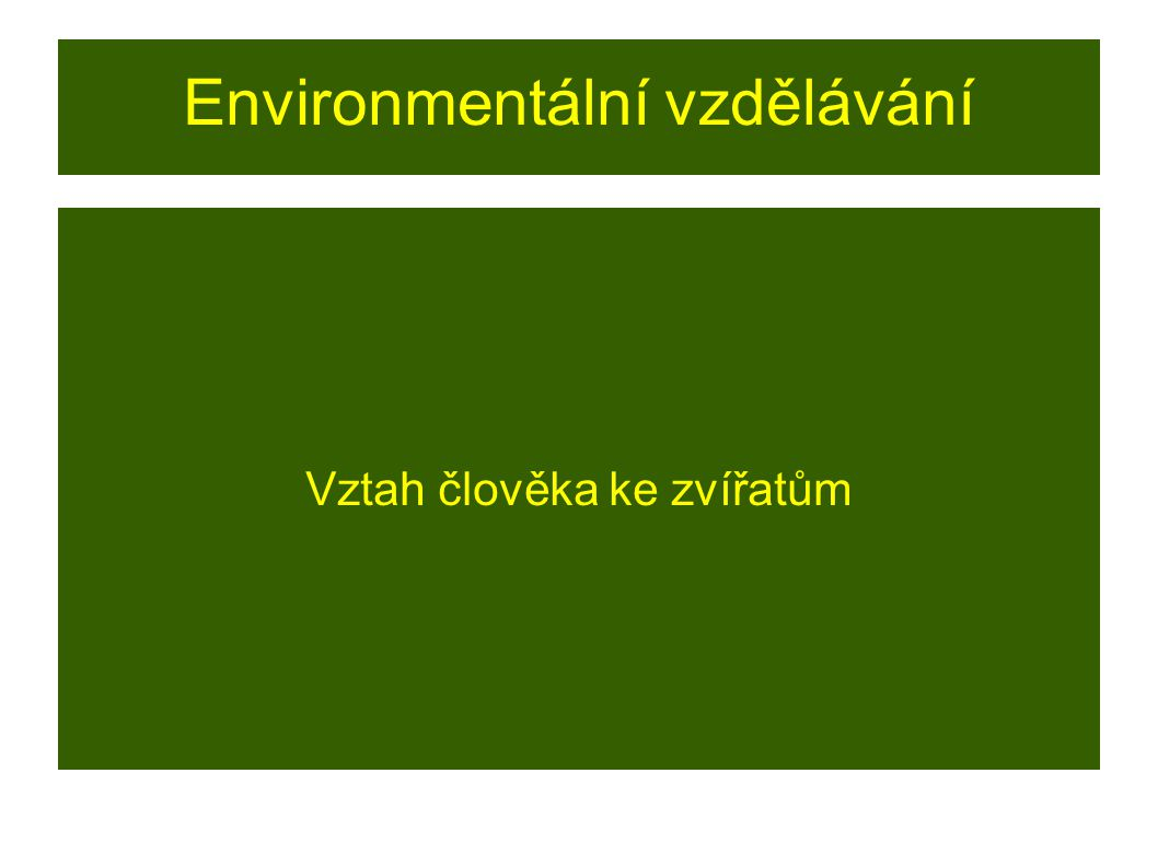 Environmentální vzdělávání Vztah člověka ke zvířatům
