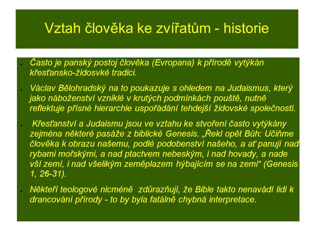 Vztah člověka ke zvířatům - historie ● Často je panský postoj člověka (Evropana) k přírodě vytýkán křesťansko-židosvké tradici.