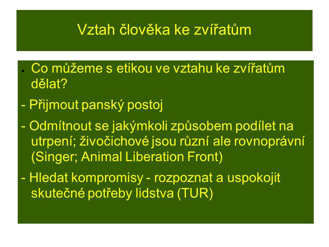 Vztah člověka ke zvířatům ● Co můžeme s etikou ve vztahu ke zvířatům dělat.