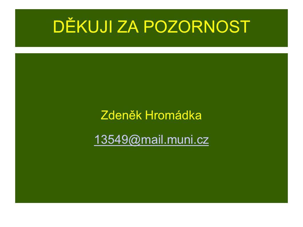 DĚKUJI ZA POZORNOST Zdeněk Hromádka 13549@mail.muni.cz
