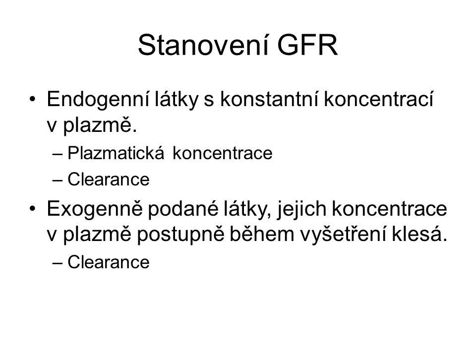 Stanovení GFR Endogenní látky s konstantní koncentrací v plazmě. –Plazmatická koncentrace –Clearance Exogenně podané látky, jejich koncentrace v plazm