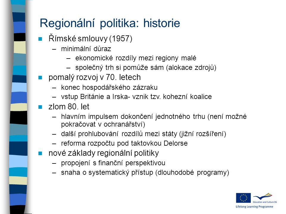 Regionální politika: historie Římské smlouvy (1957) –minimální důraz –ekonomické rozdíly mezi regiony malé –společný trh si pomůže sám (alokace zdrojů) pomalý rozvoj v 70.