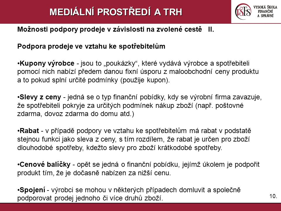 9.9. MEDIÁLNÍ PROSTŘEDÍ A TRH Podpora výstavek - výrobce podporuje maloobchodníka propůjčením či uhrazením různých zařízení umístěných uvnitř nebo pob