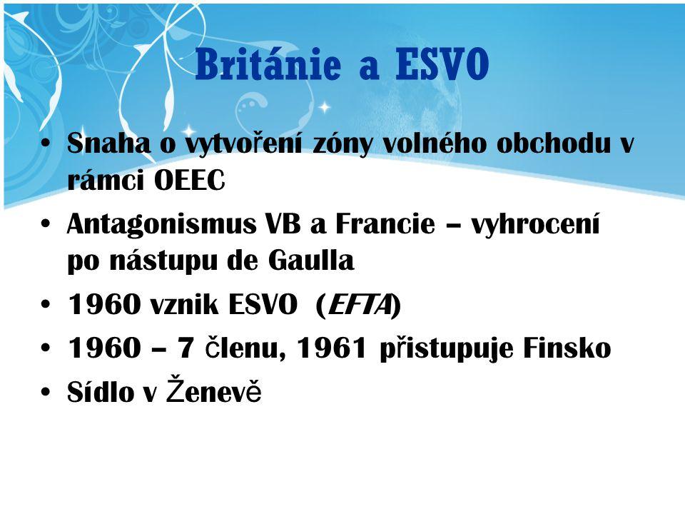 Británie a ESVO Snaha o vytvo ř ení zóny volného obchodu v rámci OEEC Antagonismus VB a Francie – vyhrocení po nástupu de Gaulla 1960 vznik ESVO (EFTA) 1960 – 7 č lenu, 1961 p ř istupuje Finsko Sídlo v Ž enev ě