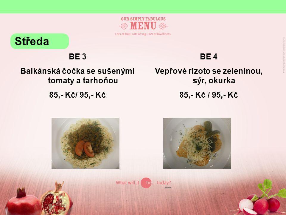 BE 3 Balkánská čočka se sušenými tomaty a tarhoňou 85,- Kč/ 95,- Kč BE 4 Vepřové rizoto se zeleninou, sýr, okurka 85,- Kč / 95,- Kč Středa