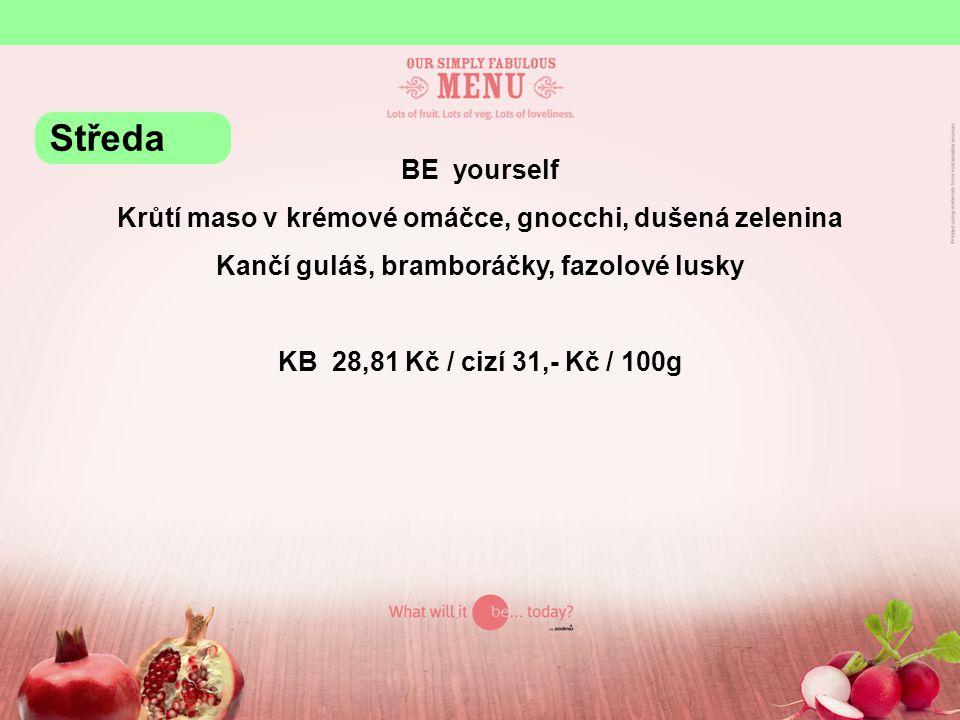 BE yourself Krůtí maso v krémové omáčce, gnocchi, dušená zelenina Kančí guláš, bramboráčky, fazolové lusky KB 28,81 Kč / cizí 31,- Kč / 100g Středa