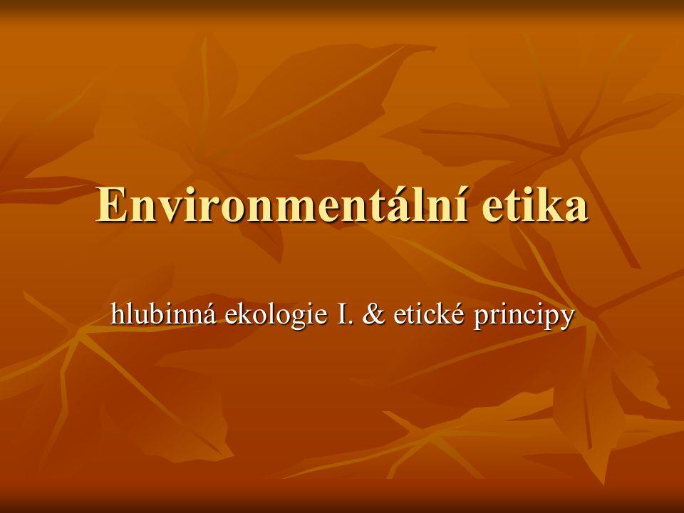 Environmentální etika hlubinná ekologie I. & etické principy