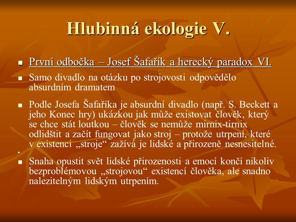 Hlubinná ekologie V. První odbočka – Josef Šafařík a herecký paradox VI.