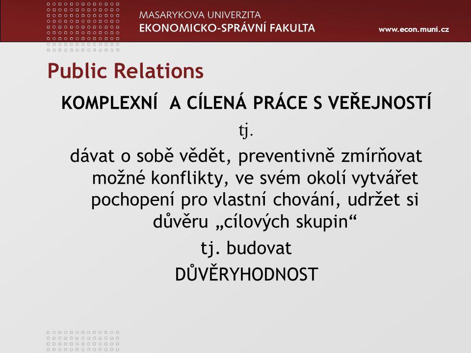 www.econ.muni.cz Public Relations KOMPLEXNÍ A CÍLENÁ PRÁCE S VEŘEJNOSTÍ tj.