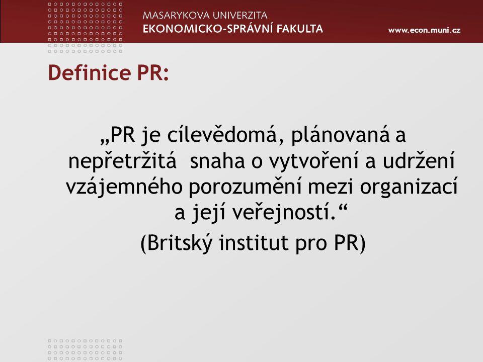 """www.econ.muni.cz Definice PR: """"PR je cílevědomá, plánovaná a nepřetržitá snaha o vytvoření a udržení vzájemného porozumění mezi organizací a její veřejností. (Britský institut pro PR)"""