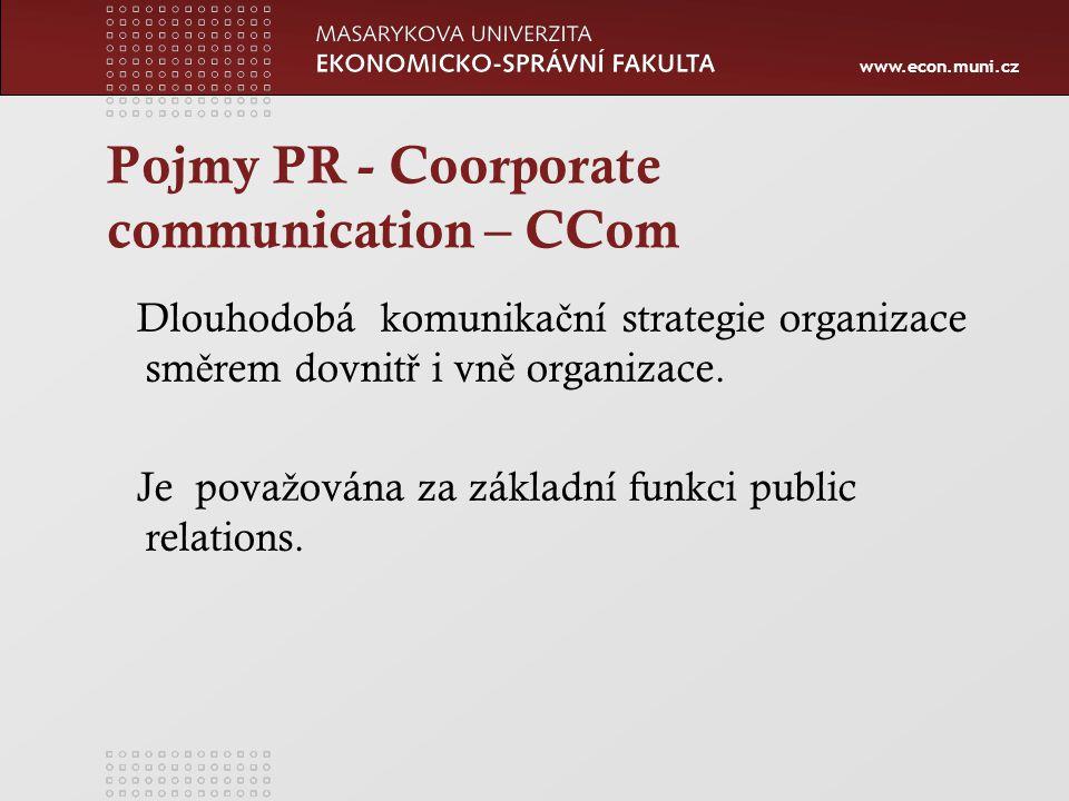 www.econ.muni.cz Pojmy PR - Coorporate communication – CCom Dlouhodobá komunika č ní strategie organizace sm ě rem dovnit ř i vn ě organizace.