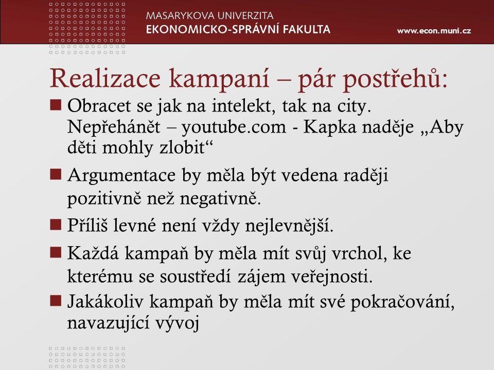 www.econ.muni.cz Realizace kampaní – pár post ř eh ů : Obracet se jak na intelekt, tak na city.