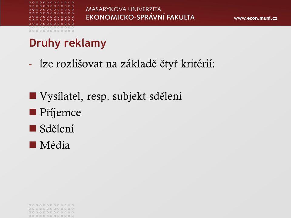 www.econ.muni.cz Druhy reklamy -lze rozlišovat na základ ě č ty ř kritérií: Vysílatel, resp.