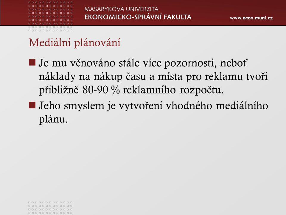 www.econ.muni.cz Mediální plánování Je mu v ě nováno stále více pozornosti, nebo ť náklady na nákup č asu a místa pro reklamu tvo ř í p ř ibli ž n ě 80-90 % reklamního rozpo č tu.