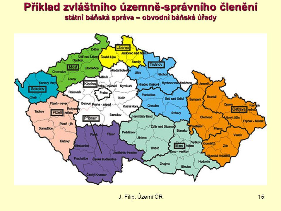 J. Filip: Území ČR15 Příklad zvláštního územně-správního členění státní báňská správa – obvodní báňské úřady