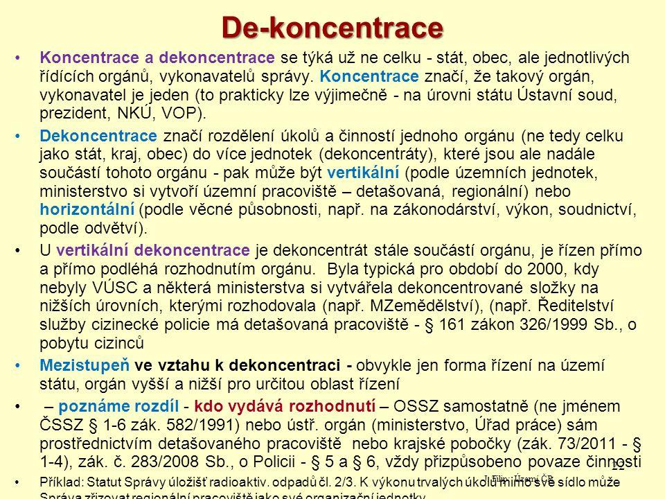 De-koncentrace Koncentrace a dekoncentrace se týká už ne celku - stát, obec, ale jednotlivých řídících orgánů, vykonavatelů správy. Koncentrace značí,