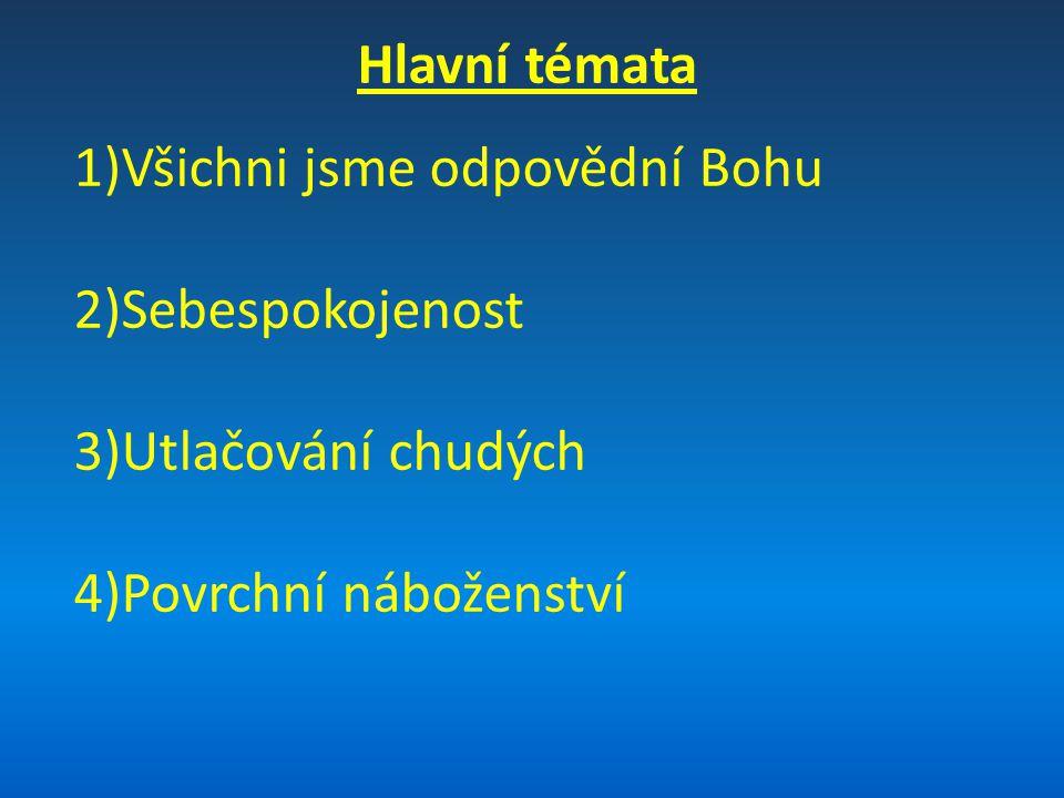 Hlavní témata 1)Všichni jsme odpovědní Bohu 2)Sebespokojenost 3)Utlačování chudých 4)Povrchní náboženství
