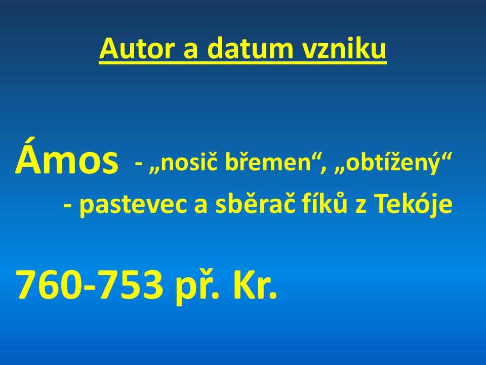 """Autor a datum vzniku Ámos - pastevec a sběrač fíků z Tekóje 760-753 př. Kr. - """"nosič břemen"""", """"obtížený"""""""