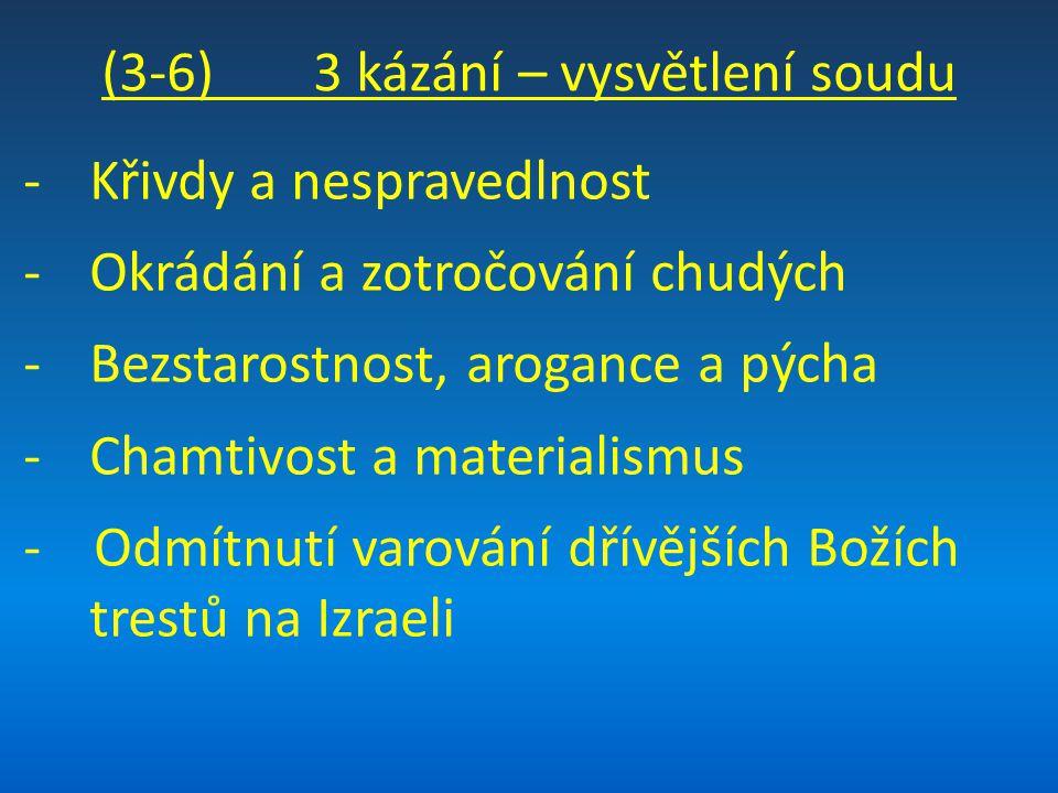 (3-6) 3 kázání – vysvětlení soudu -Křivdy a nespravedlnost -Okrádání a zotročování chudých -Bezstarostnost, arogance a pýcha -Chamtivost a materialismus - Odmítnutí varování dřívějších Božích trestů na Izraeli