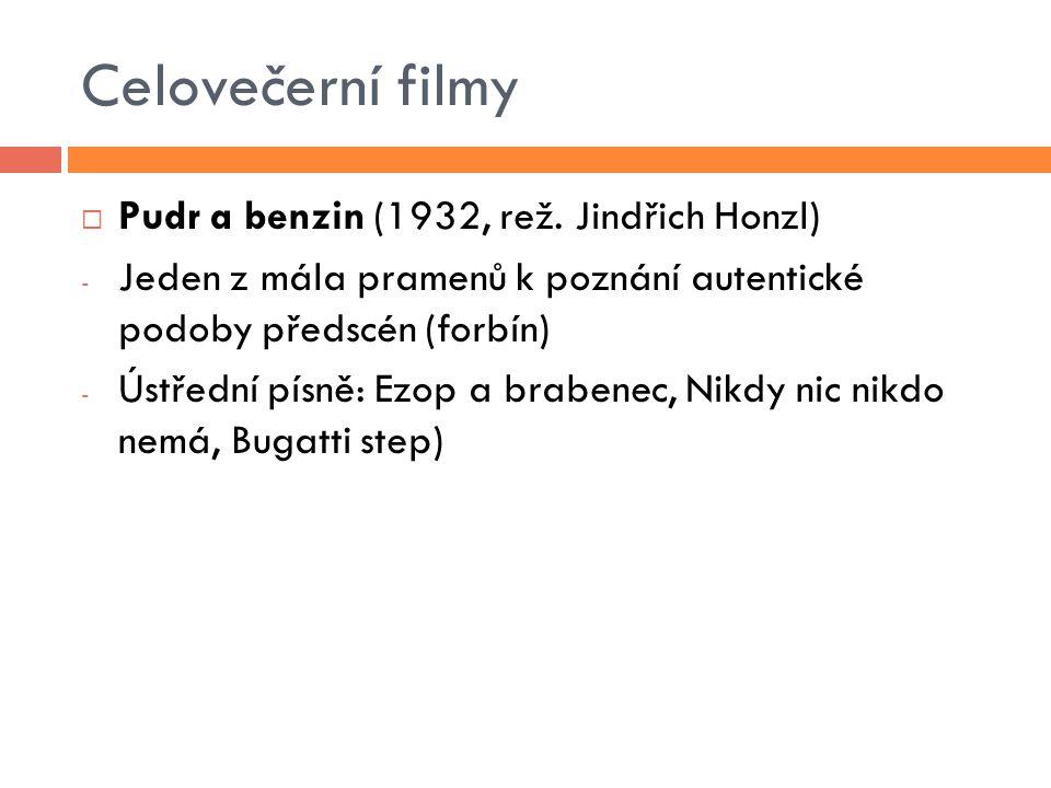 Celovečerní filmy  Pudr a benzin (1932, rež. Jindřich Honzl) - Jeden z mála pramenů k poznání autentické podoby předscén (forbín) - Ústřední písně: E