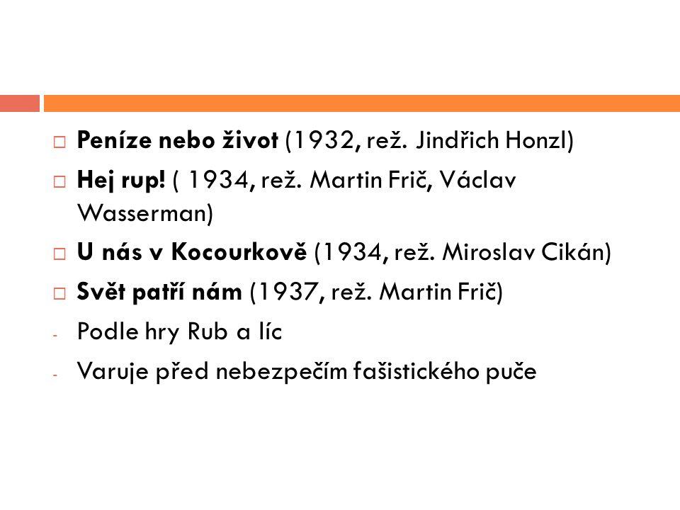  Peníze nebo život (1932, rež. Jindřich Honzl)  Hej rup! ( 1934, rež. Martin Frič, Václav Wasserman)  U nás v Kocourkově (1934, rež. Miroslav Cikán