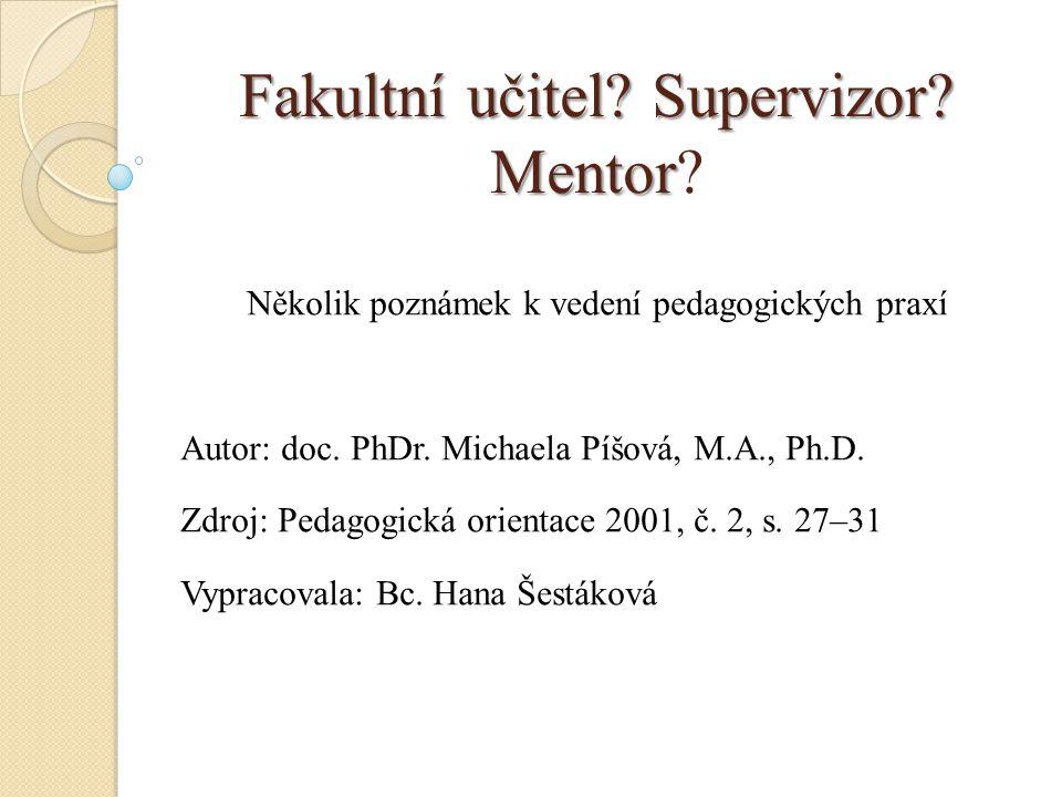 Strukturní - Strukturní - hledání a zajišťování co možná nejlepších podmínek pro procesy profesního učení Podpůrná - Podpůrná - osobnostní aspekty (vztah mentor-student, redukce stresu) Profesní - Profesní - rozvoj učitelské kompetence budoucího učitele