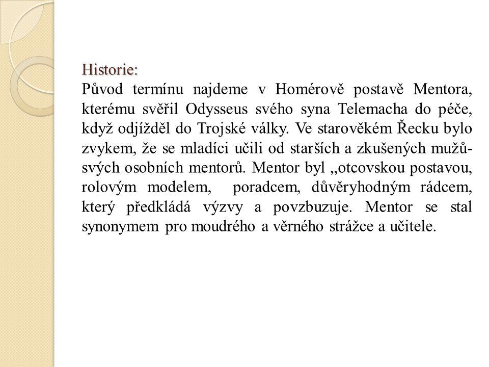 Historie: Původ termínu najdeme v Homérově postavě Mentora, kterému svěřil Odysseus svého syna Telemacha do péče, když odjížděl do Trojské války. Ve s