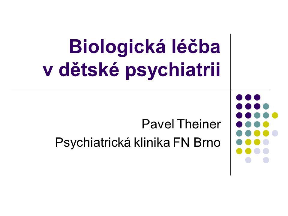 Biologická léčba v dětské psychiatrii Pavel Theiner Psychiatrická klinika FN Brno